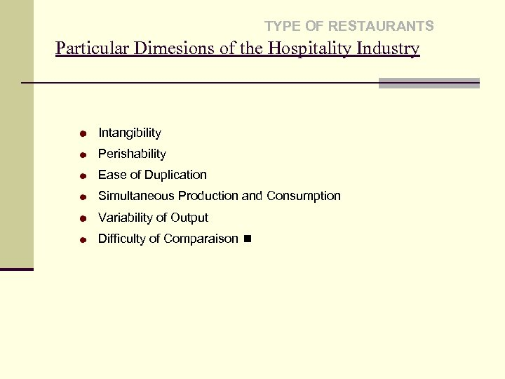 TYPE OF RESTAURANTS Particular Dimesions of the Hospitality Industry Intangibility Perishability Ease of Duplication