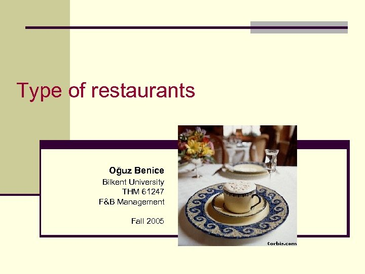 Type of restaurants Oğuz Benice Bilkent University THM 61247 F&B Management Fall 2005