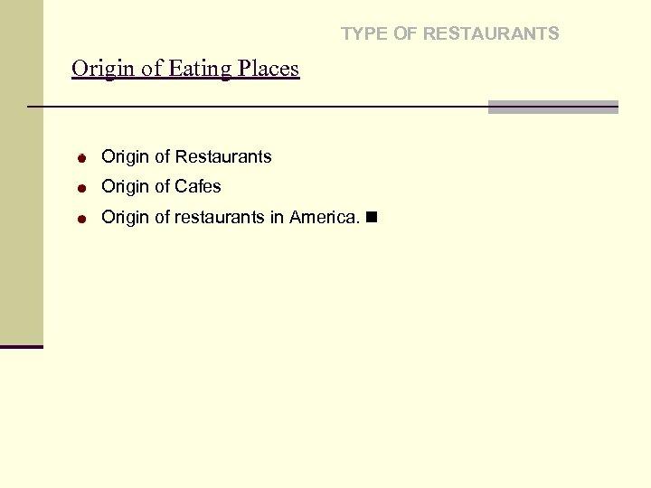 TYPE OF RESTAURANTS Origin of Eating Places Origin of Restaurants Origin of Cafes Origin