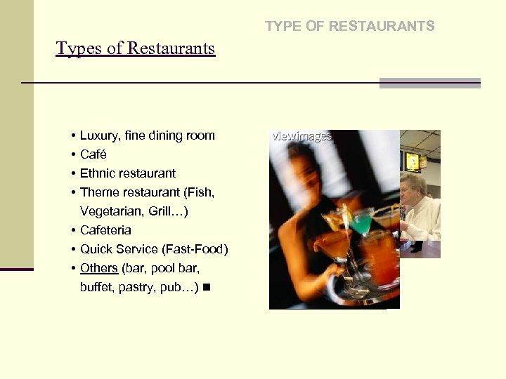 TYPE OF RESTAURANTS Types of Restaurants • • Luxury, fine dining room Café Ethnic