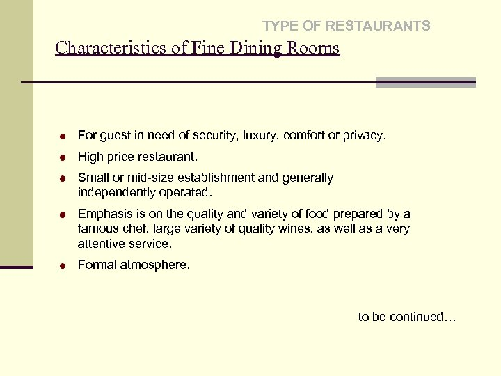 TYPE OF RESTAURANTS Characteristics of Fine Dining Rooms For guest in need of security,