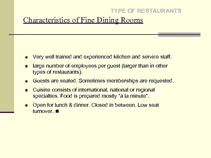 TYPE OF RESTAURANTS Characteristics of Fine Dining Rooms Very well trained and experienced kitchen