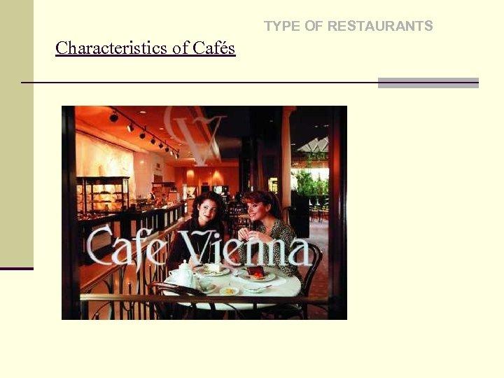 TYPE OF RESTAURANTS Characteristics of Cafés