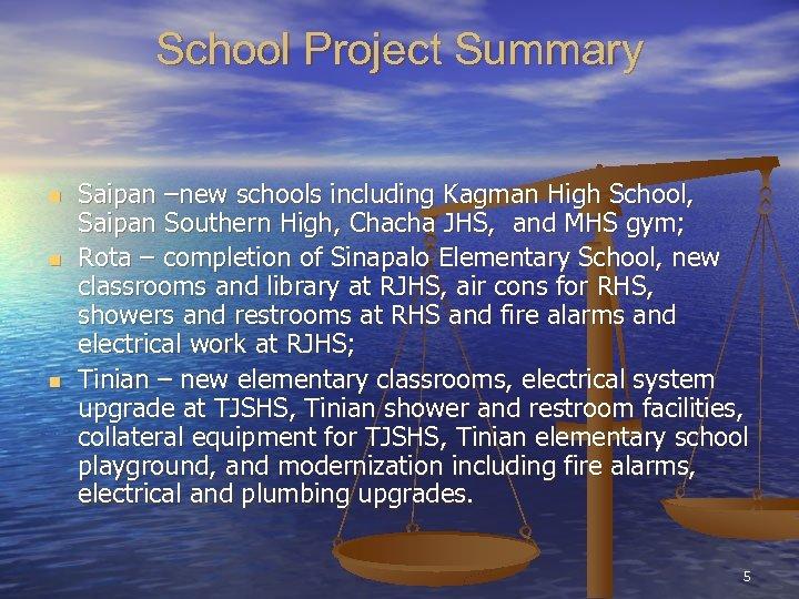 School Project Summary n n n Saipan –new schools including Kagman High School, Saipan