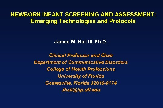 NEWBORN INFANT SCREENING AND ASSESSMENT: Emerging Technologies and Protocols James W. Hall III, Ph.