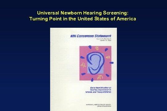 Universal Newborn Hearing Screening: Turning Point in the United States of America