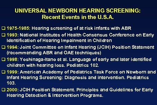 UNIVERSAL NEWBORN HEARING SCREENING: Recent Events in the U. S. A. q 1975 -1985:
