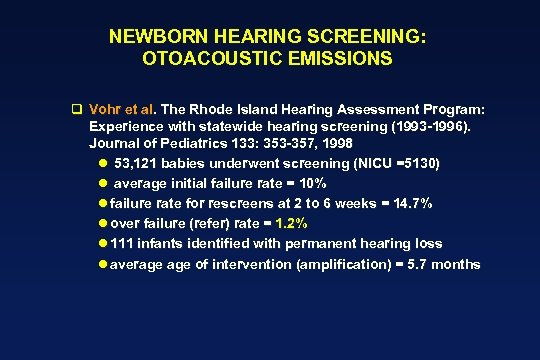 NEWBORN HEARING SCREENING: OTOACOUSTIC EMISSIONS q Vohr et al. The Rhode Island Hearing Assessment