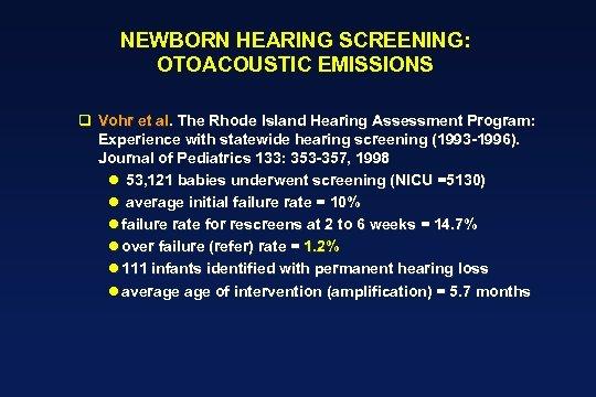 NEWBORN HEARING SCREENING: OTOACOUSTIC EMISSIONS q Vohr et al. The Rhode Island Hearing Assessment