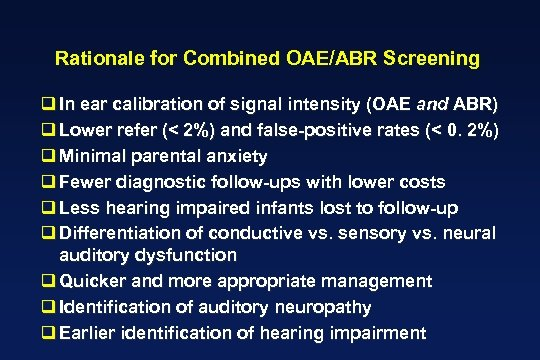 Rationale for Combined OAE/ABR Screening q In ear calibration of signal intensity (OAE and
