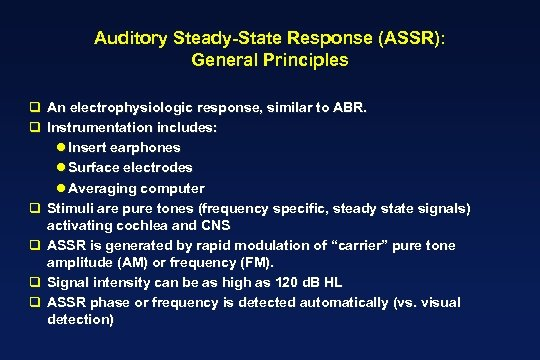 Auditory Steady-State Response (ASSR): General Principles q An electrophysiologic response, similar to ABR. q