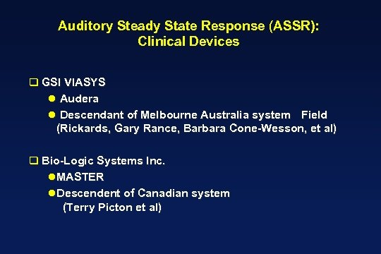 Auditory Steady State Response (ASSR): Clinical Devices q GSI VIASYS l Audera l Descendant