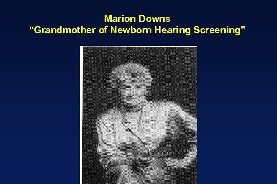 "Marion Downs ""Grandmother of Newborn Hearing Screening"""