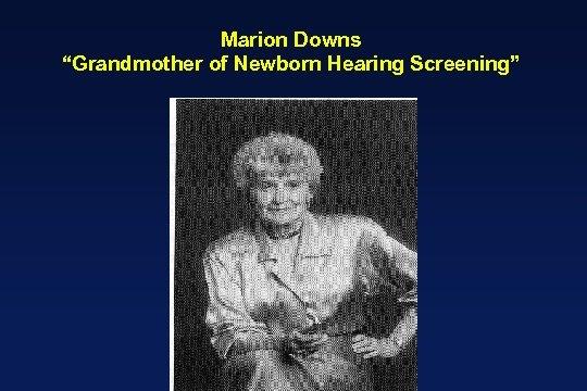 "Marion Downs ""Grandmother of Newborn Hearing Screening"""