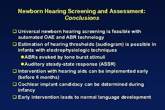 Newborn Hearing Screening and Assessment: Conclusions q Universal newborn hearing screening is feasible with