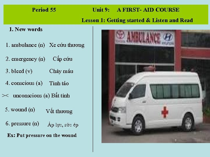 Period 55 Unit 9: A FIRST- AID COURSE Lesson 1: Getting started & Listen