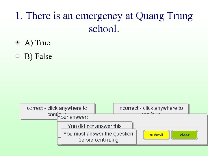 1. There is an emergency at Quang Trung school. A) True B) False correct
