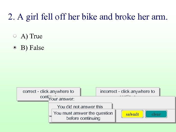 2. A girl fell off her bike and broke her arm. A) True B)