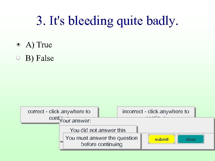 3. It's bleeding quite badly. A) True B) False correct - click anywhere to