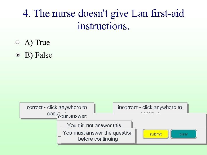 4. The nurse doesn't give Lan first-aid instructions. A) True B) False correct -