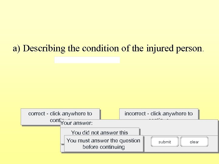 a) Describing the condition of the injured person. correct - click anywhere to continue
