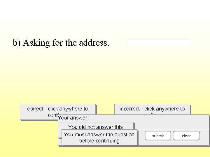 b) Asking for the address. correct - click anywhere to continue answer: Your incorrect