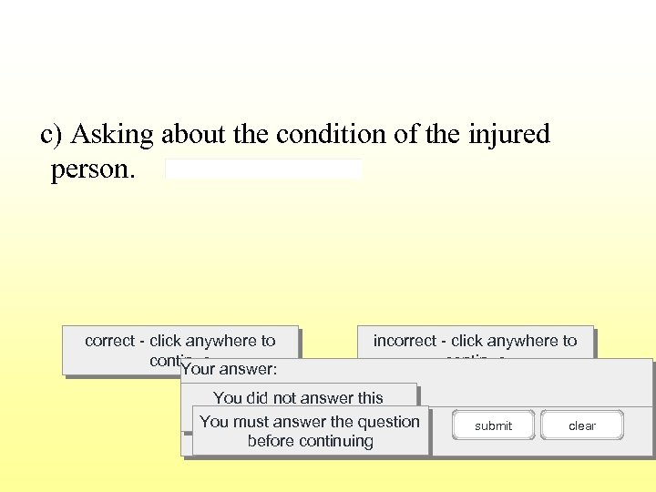 c) Asking about the condition of the injured person. correct - click anywhere to