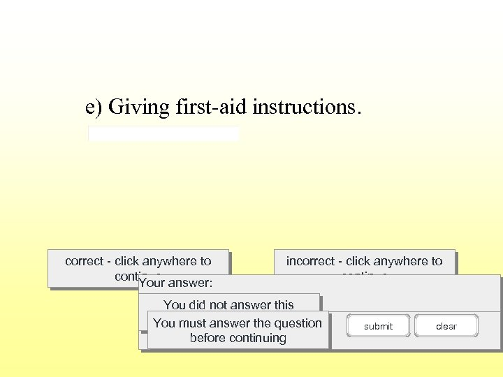 e) Giving first-aid instructions. correct - click anywhere to continue answer: Your incorrect -