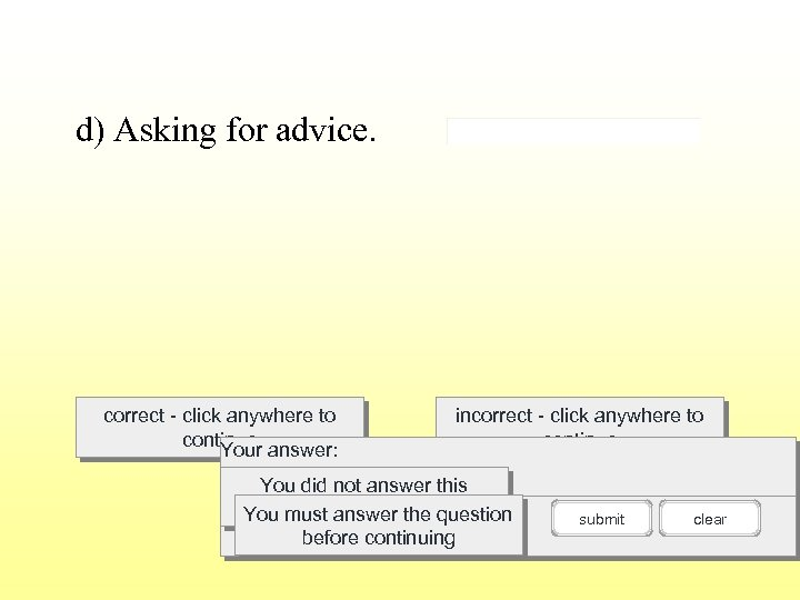 d) Asking for advice. correct - click anywhere to continue answer: Your incorrect -