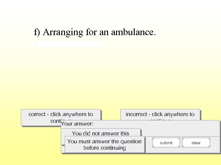 f) Arranging for an ambulance. correct - click anywhere to continue answer: Your incorrect