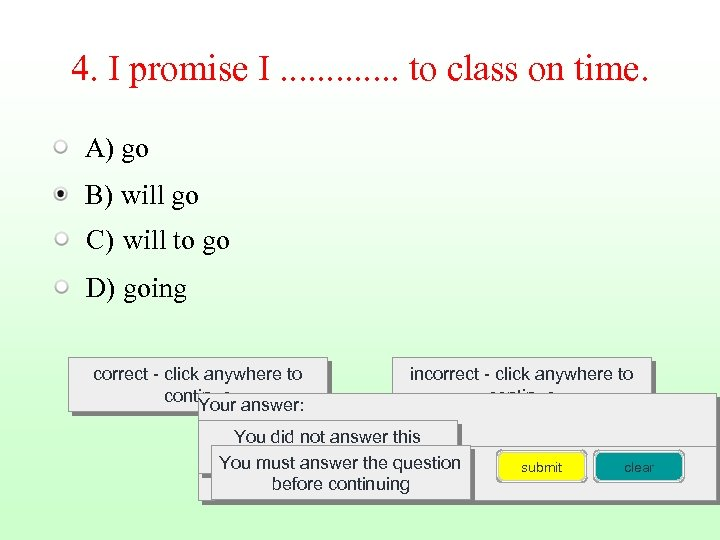 4. I promise I. . . to class on time. A) go B) will