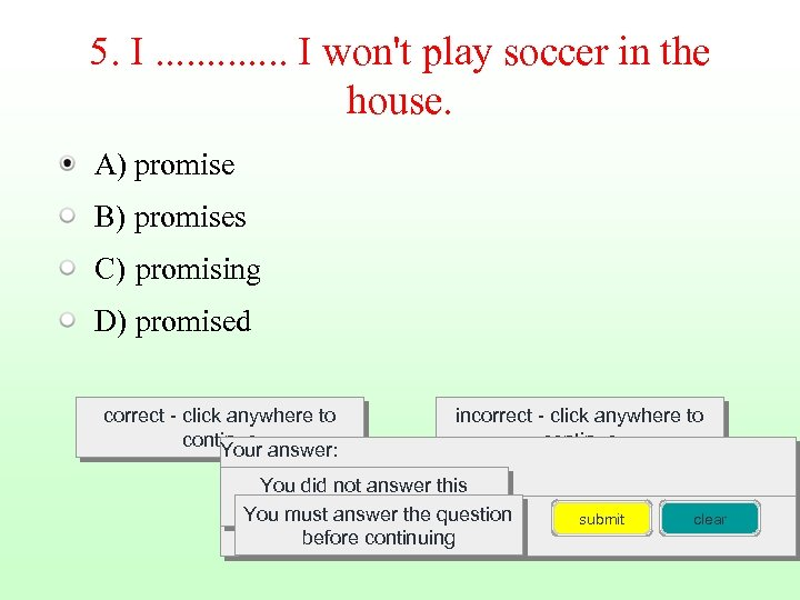 5. I. . . I won't play soccer in the house. A) promise B)
