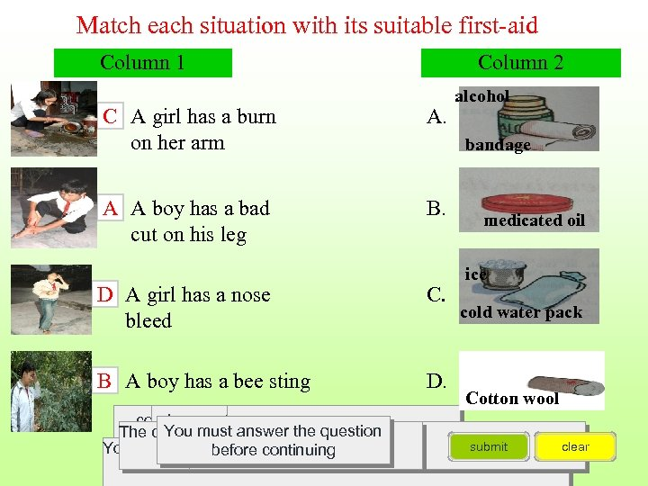 Match each situation with its suitable first-aid Column 1 Column 2 C A girl