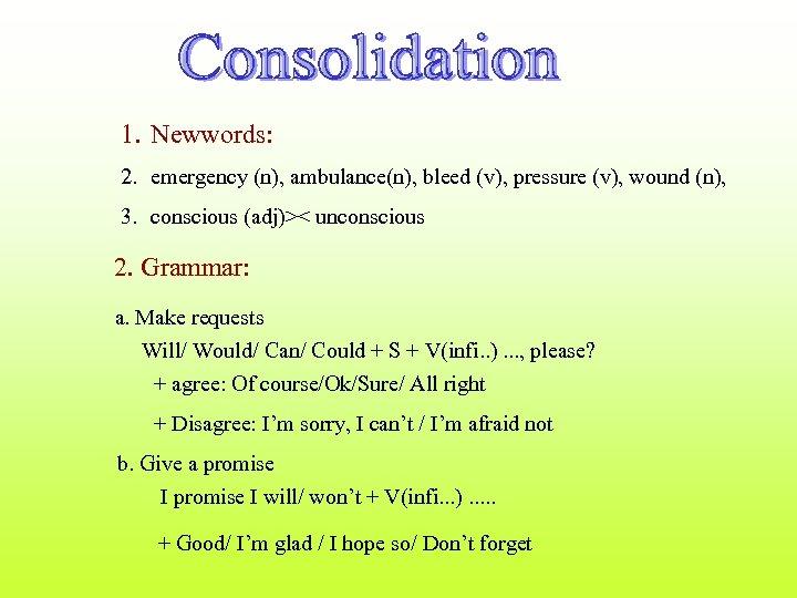 1. Newwords: 2. emergency (n), ambulance(n), bleed (v), pressure (v), wound (n), 3. conscious