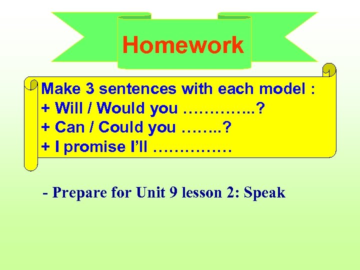 Homework Make 3 sentences with each model : + Will / Would you ………….