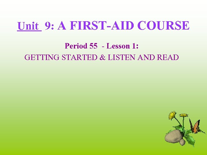 Unit 9: A FIRST-AID COURSE Period 55 - Lesson 1: GETTING STARTED & LISTEN