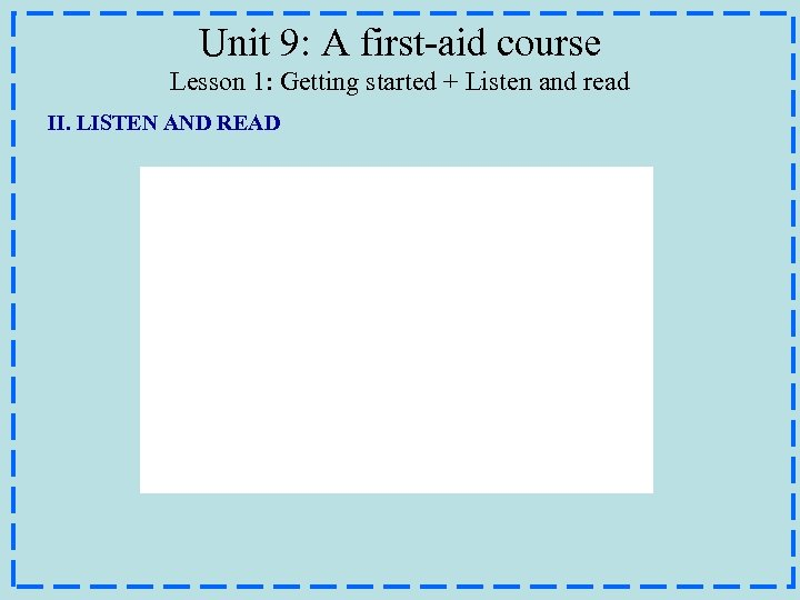 Unit 9: A first-aid course Lesson 1: Getting started + Listen and read II.