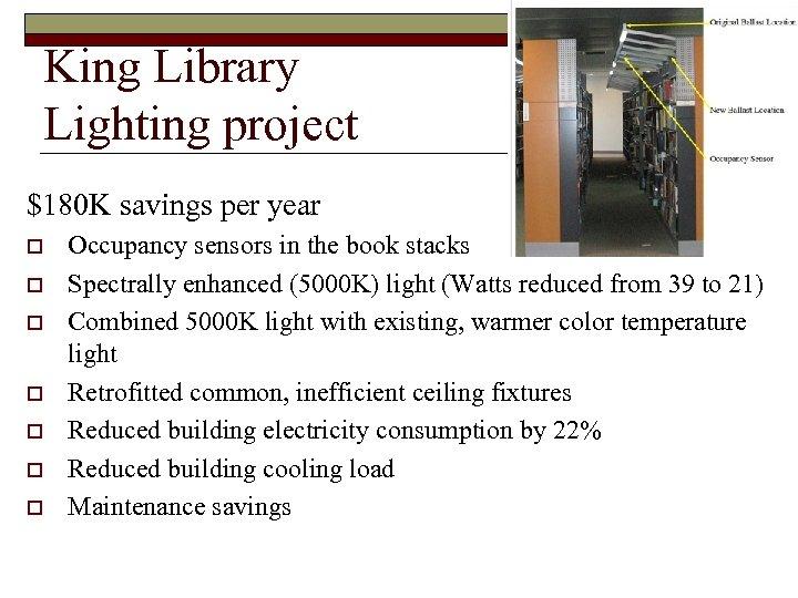 King Library Lighting project $180 K savings per year o o o o Occupancy