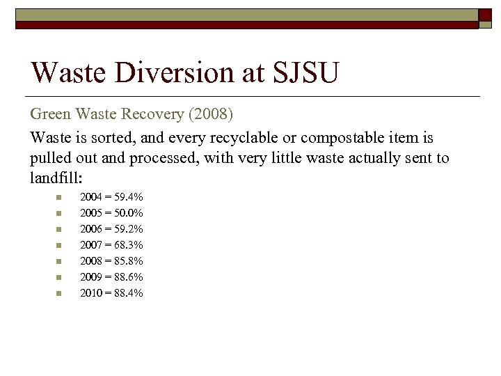 Waste Diversion at SJSU Green Waste Recovery (2008) Waste is sorted, and every recyclable