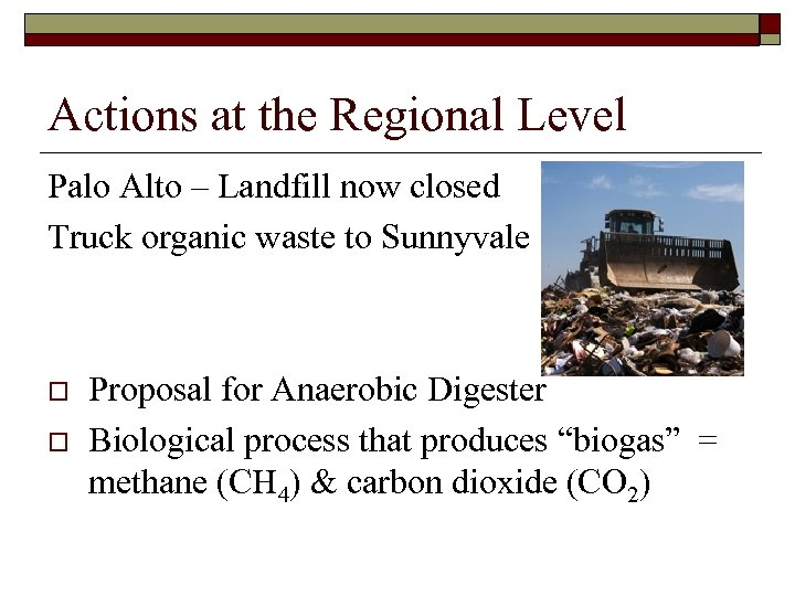 Actions at the Regional Level Palo Alto – Landfill now closed Truck organic waste
