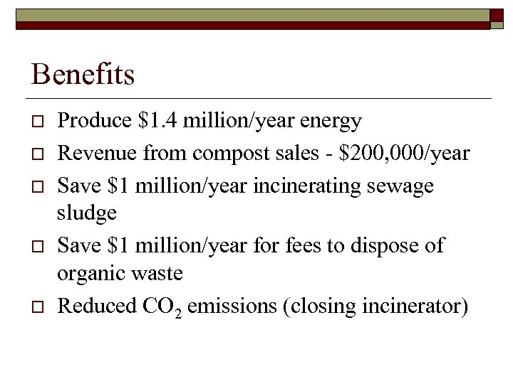 Benefits o o o Produce $1. 4 million/year energy Revenue from compost sales -
