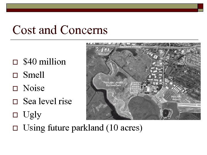 Cost and Concerns o o o $40 million Smell Noise Sea level rise Ugly