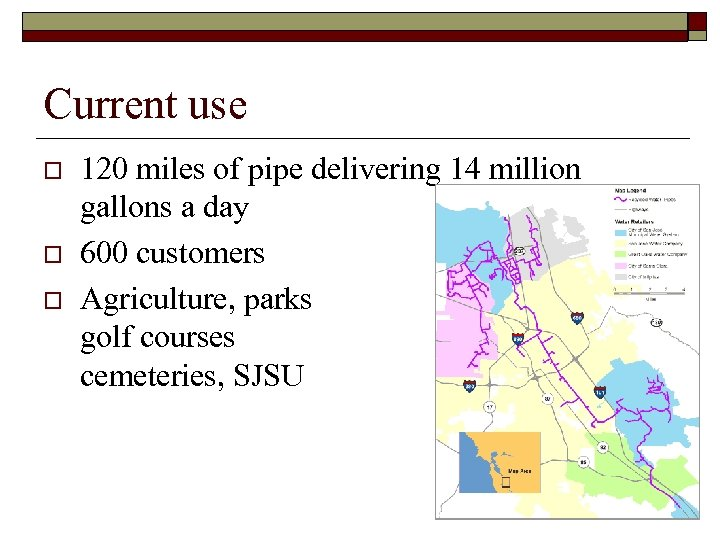 Current use o o o 120 miles of pipe delivering 14 million gallons a