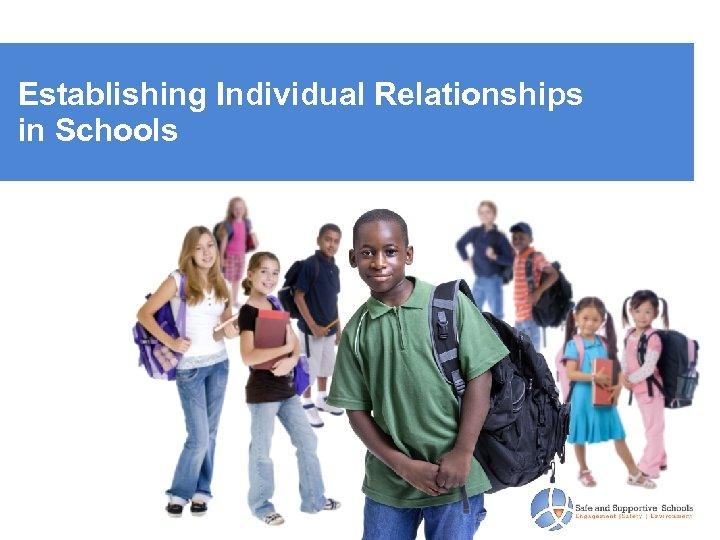 Establishing Individual Relationships in Schools
