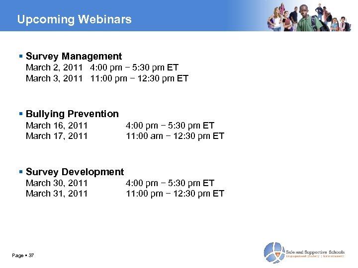 Upcoming Webinars Survey Management March 2, 2011 4: 00 pm − 5: 30 pm