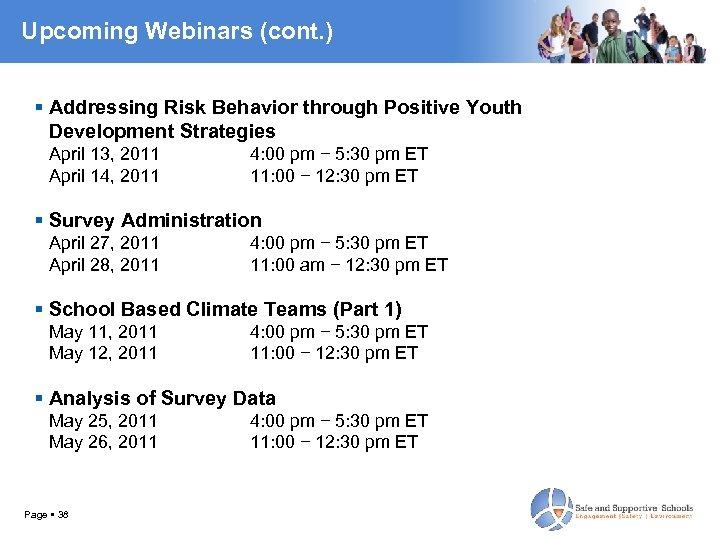Upcoming Webinars (cont. ) Addressing Risk Behavior through Positive Youth Development Strategies April 13,