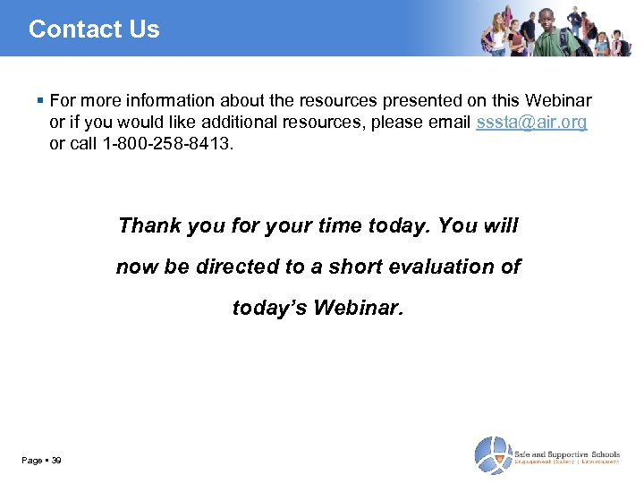 Contact Us For more information about the resources presented on this Webinar or if