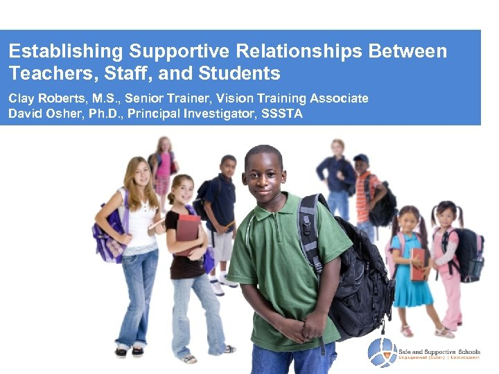Establishing Supportive Relationships Between Teachers, Staff, and Students Clay Roberts, M. S. , Senior
