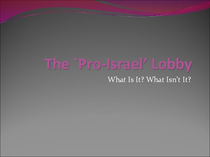 The `Pro-Israel' Lobby What Is It? What Isn't It?