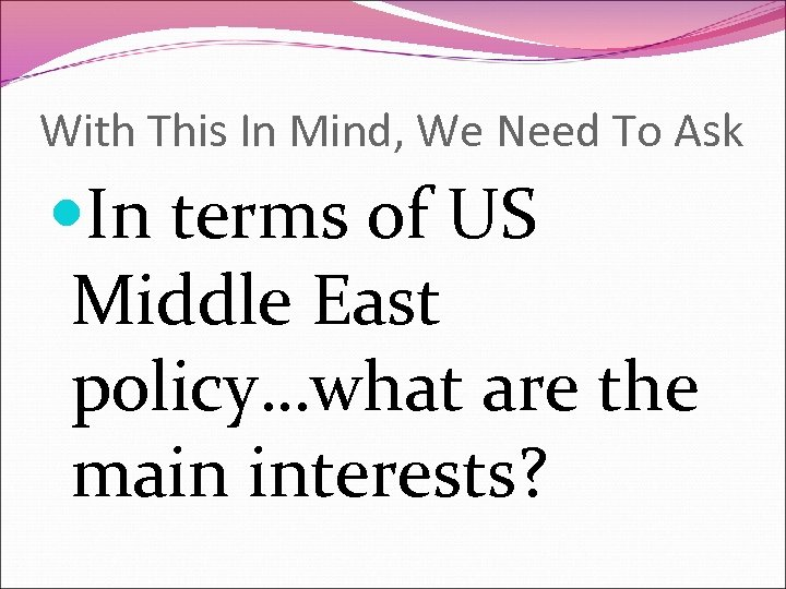 With This In Mind, We Need To Ask In terms of US Middle East